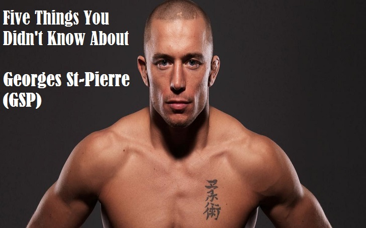 Five Things You Didn't Know about the MMA Fighter, Georges St-Pierre (GSP)
