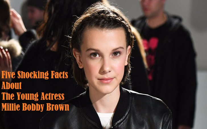 Five Shocking Facts about Millie Bobby Brown