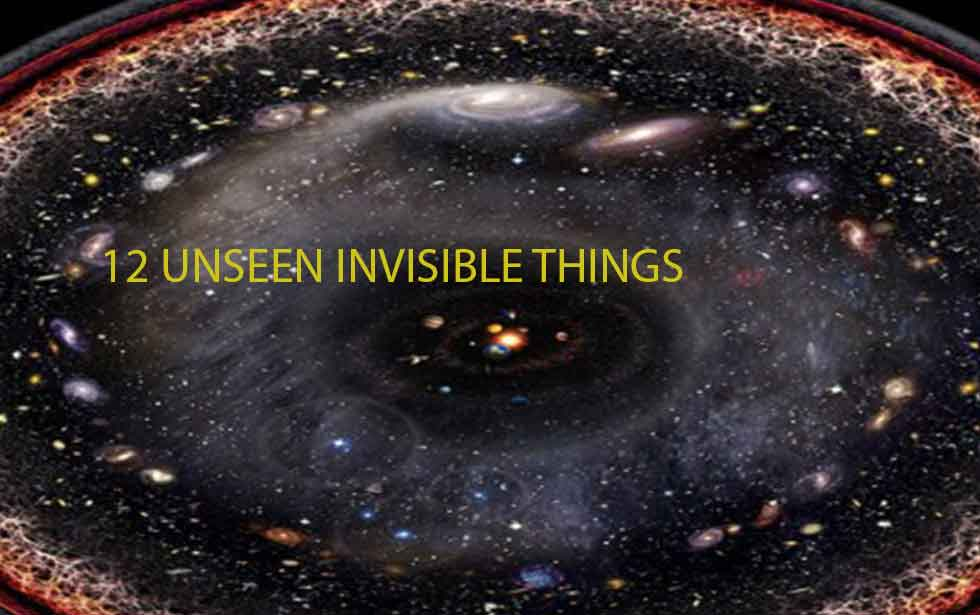 12 Unseen Invisible things that Frames the Reality Of Our Existence